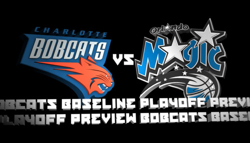 Bobcats Baseline 2010 Playoff Preview: Round One BOBCATS VS MAGIC